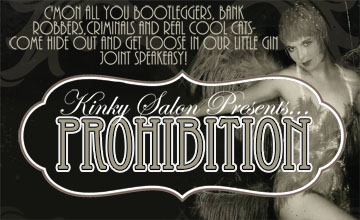 PROHIBITION - C'mon all you bootleggers, bank robbers, criminals and real cool cats - come hide out and get loose in our little Gin Joint Speakeasy! KINKY SALON PRESENTS.... PROHIBITION